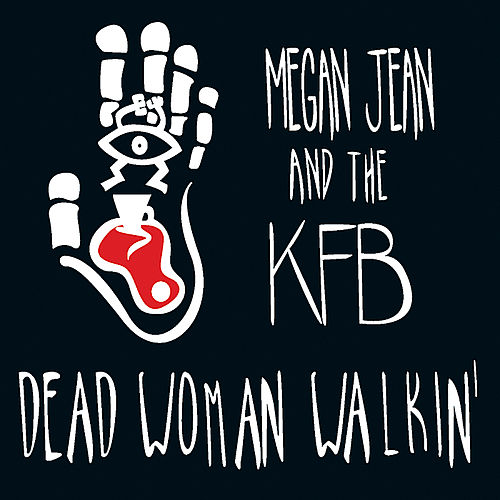 Dead Woman Walkin' by Megan Jean and the KFB