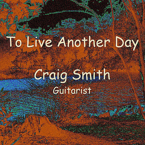 To Live Another Day - Single by Craig Smith