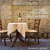 Background Music For Restaurant - Acoustic Guitar Music by Restaurant Music Songs