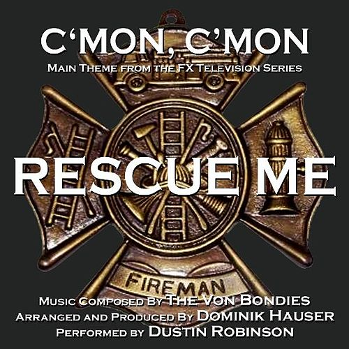 C'mon, C'mon - Theme from the Fx Television Series 'Rescue Me' (The Von Bondies) (feat. Dustin Robinson) - Single by Dominik Hauser