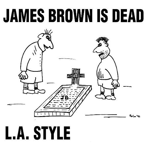 James Brown Is Dead (Original Mix) - Single by L.A. Style