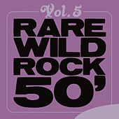 Rare Wild Rock 50', Vol. 5 by Various Artists