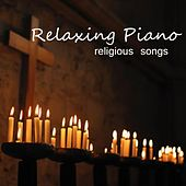 Relaxing Piano Music - Religious Songs by Relaxing Piano Music