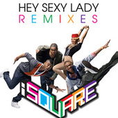 Hey Sexy Lady Remixes by i SQUARE