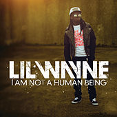 I Am Not A Human Being by Lil Wayne