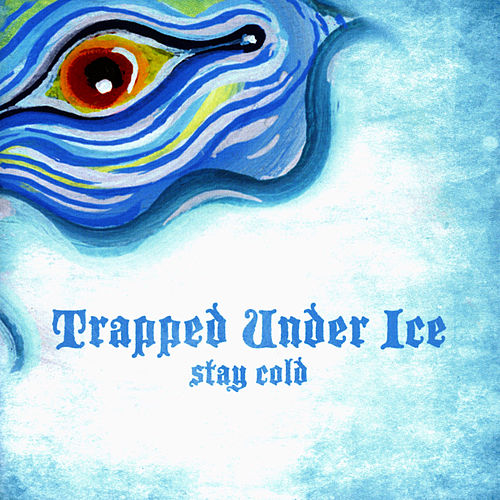 Stay Cold by Trapped Under Ice