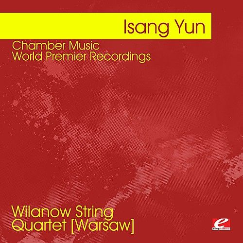 Yun: Chamber Music - World Premier Recordings (Digitally Remastered) by Various Artists