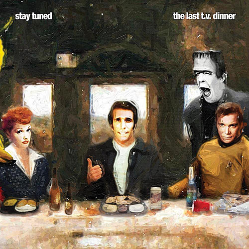 The Last T.V. Dinner by Stay Tuned