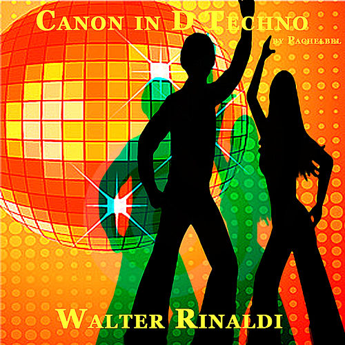 Canon in D Techno by Pachelbel - Single by Walter Rinaldi