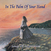 In the Palm of Your Hand by Bill & Gloria Gaither