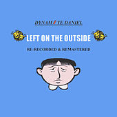 Left On the Outside (Re-Recorded & Remastered) by Dynamite Daniel
