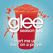 Start Me Up / Livin' On A Prayer (Glee Cast Version) by Glee Cast