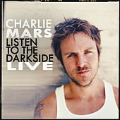 Listen to the Darkside (Live) - Single by Charlie Mars