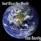 God Bless the World - Single by Tom Rasely