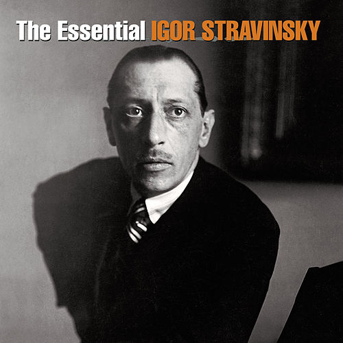 Essential Igor Stravinsky by Various Artists