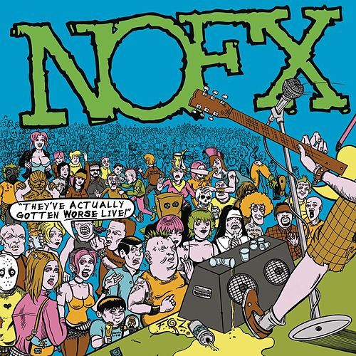 They've Actually Gotten Worse Live by NOFX