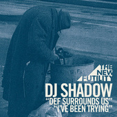 Def Surrounds Us / I've Been Trying by DJ Shadow