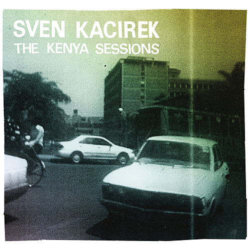 The Kenya Sessions by Sven Kacirek
