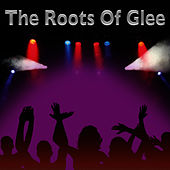The Roots Of Glee by Glee Club