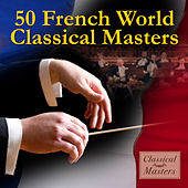 50 French World Classical Masters by Various Artists