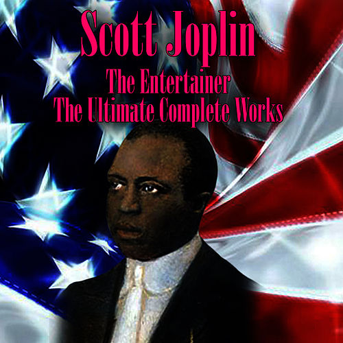 The Entertainer - The Ultimate Complete Works by Scott Joplin