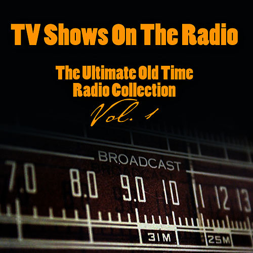 TV Shows On The Radio - The Ultimate Old-Time Radio Collection Vol. 1 by Vintage Radio Shows