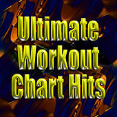 Ultimate Workout Chart Hits by Cardio Workout Crew