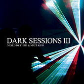 Dark Sessions III (Mixed By Chris & Matt Kidd) by Various Artists
