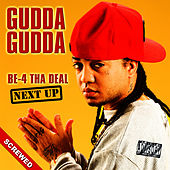 Be-4 Tha Deal-Next Up - Screwed by Gudda Gudda