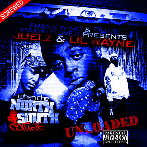 When The North & South Collide Unloaded - Screwed by Lil Wayne
