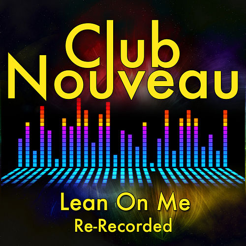 Lean On Me by Club Nouveau