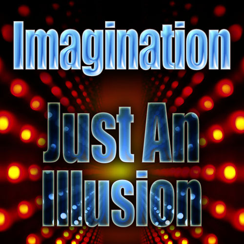 Just An Illusion by Imagination