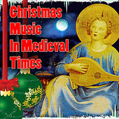 Christmas Music In Medieval Times by Various Artists