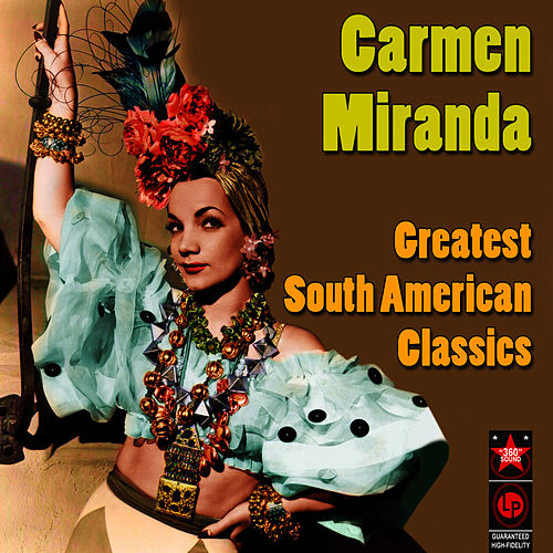 Greatest South American Classics by Carmen Miranda
