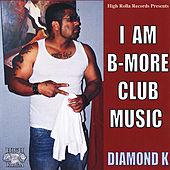 I Am B-More Club Music by Diamond K
