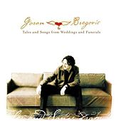 Tales and Songs from Weddings and Funerals by Goran Bregovic