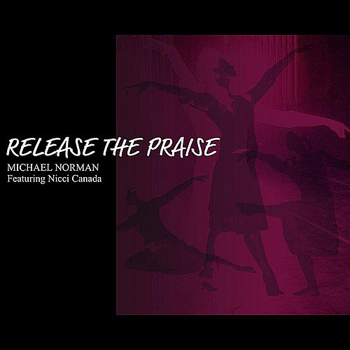 Release the Praise featuring Nicci Canada by Michael Norman