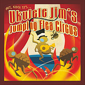 Ukulele Jim's Jumping Flea Circus by Ukulele Jim