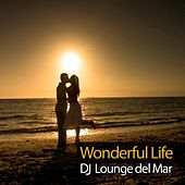 Wonderful Life by DJ Lounge del Mar