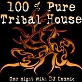 DJ Cosmic 100 Pure Tribal House by Various Artists