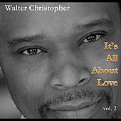 It's All About Love, Vol. 2 by Walter Christopher