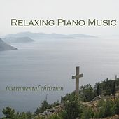 Relaxing Piano Music - Instrumental Christian Songs by Relaxing Piano Music