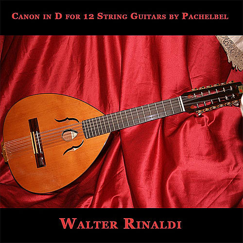 Canon in D for 12 String Guitars by Pachelbel - Single by Walter Rinaldi
