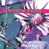 Alternative Worship:  Prayers, Petitions and Praise by Terry Scott Taylor Michael Knott