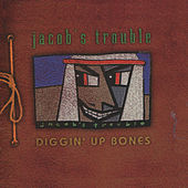 Diggin' Up Bones by Jacob's Trouble