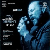 You Made The Difference In Me by Glenn Kaiser