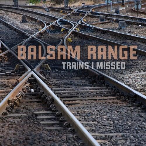Trains I Missed by Balsam Range