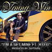 I'm A Get Mine by Young Win