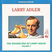 The Golden Era of Larry Adler - Volume 2 by Larry Adler