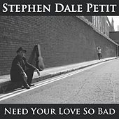 Need Your Love So Bad (Save The 100 Club) by Stephen Dale Petit
